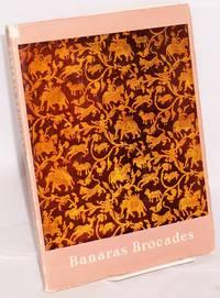 Banaras Brocades. Historical background by Rai Anand Krishna. Living weavers at work by Vijay Krishna