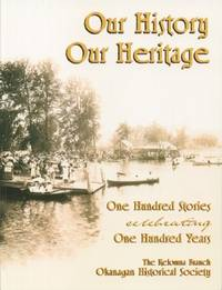 Our History Our Heritage: One Hundred Stories Celebrating One Hundred Years of Kelowna and District History by  Editor  Judy - Paperback - 2004 - from Black Sheep Books and Biblio.com