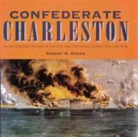 Confederate Charleston : An Illustrated History of the City and the People During the Civil War