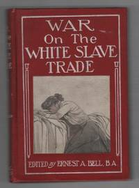 War on the White Slave Trade : A Book Designed to Awaken the Sleeping and Protect the Innocent