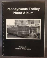PENNSYLVANIA TROLLEY PHOTO ALBUM, Volume III: The Red Arrow Lines
