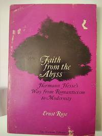 Faith From the Abyss: Hermann Hesse's Way From Romanticism To Modernity