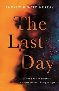 The Last Day: The Sunday Times bestseller and one of their best books of 2020