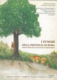 I funghi della Provincia di Roma. Aspetti biologici, ecologici e tassonomici.