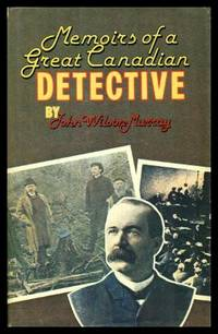 MEMOIRS OF A GREAT CANADIAN DETECTIVE - Incidents in the Life of John Wilson Murray