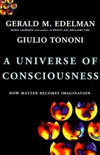 A Universe of Consciousness : How Matter Becomes Imagination