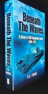 Beneath the Waves: A History of HM Submarine Losses 1904-1971