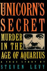 The Unicorn's Secret: Murder in the Age of Aquarius: A True Story