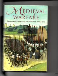 Medieval Warfare, Triumph and Domination in the Wars of THe Middle Ages