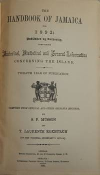 The Handbook of Jamaica for 1892: Published by Authority, Comprising Historical, Statistical and...