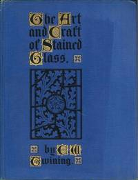 THE ART AND CRAFT OF STAINED GLASS by  E. W Twining - First Edition - 1928 - from Well Read Books and Biblio.com