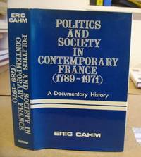 Politics And Society In Contemporary France ( 1789 - 1971 ) A Documentary History