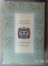 British Columbia. A Centennial Anthology.