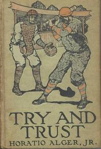 image of Try and trust : the story of Abner Holden's bound boy. [Around the Breakfast Table; Introducing the Hero; a Moment of Peril; Taken Prisoner; Facing a Burglar; Sparring; Risen from the Dead; A Friend in Need; etc]