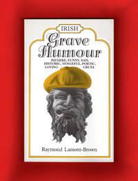 image of Irish Grave Humour: Bizarre, Funny, Sad, Historic, Vengeful, Poetic, Loving, Cruel