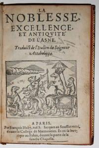La Noblesse, excellence, et Antiquit? de l?Asne. Traduict de l?Italien du Seigneur Attabalippa