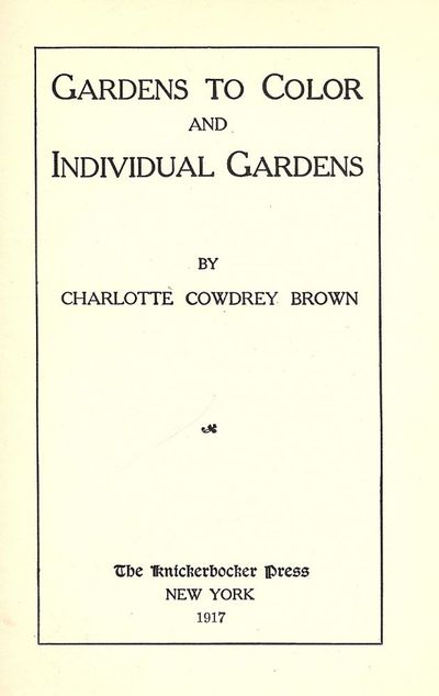 1917. COWDREY-BROWN, Charlotte. GARDENS TO COLOR AND INDIVIDUAL GARDENS. NY: The Knickerbocker Press...