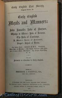 Early English Meals and Manners: John Russell's Boke of Nurture, Wynkyn De Worde's Boke of Keruynge, The Boke of Curtasye, R. Westes' Booke of Demeanor, Seager's Schoole of Vertue, The Babees Book, Aristotle's A B C, Urbanitatis, Stans Puer Ad Mensam, The by Frederick J. Furnivall, M.A - 1868, 1984, 1904