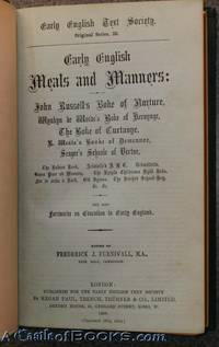 Early English Meals and Manners: John Russell's Boke of Nurture, Wynkyn De Worde's Boke of Keruynge, The Boke of Curtasye, R. Westes' Booke of Demeanor, Seager's Schoole of Vertue, The Babees Book, Aristotle's A B C, Urbanitatis, Stans Puer Ad Mensam, The