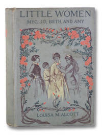 Little Women; or, Meg, Jo, Bethy, and Amy by  Louisa M. [May] Alcott - Hardcover - Reissue - 1896 - from Yesterday's Muse, ABAA, ILAB, IOBA and Biblio.com