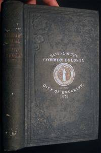 Manual of the Common Council of the City of Brooklyn for 1871, Compiled By William G. Bishop, City Clerk, Brooklyn, 1871