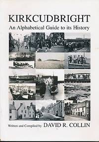 Kirkcudbright. An Alphabetical Guide to its History. Signed copy