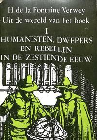 Uit de Wereld van het Boek I: Humanisten, Dwepers en Rebellen in de  Zestiende Eeuw.
