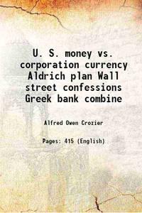 U. S. money vs. corporation currency Aldrich plan 1912 [Hardcover]