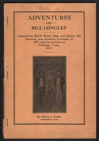 Adventures of Bill Longley; Captured by Sheriff Milton Mast and Deputy Bill Burrows, near Keatchie, Louisiana, in 1877, and was Executed at Giddings, Texas, 1878.