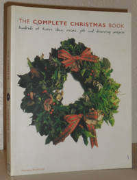 The Complete Christmas Book - Hundreds of Festive Ideas, Gifts and Decorating Projects