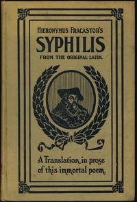 Hieronymus Fracastor's Syphilis: A Translation in Prose from the Original Latin of Fracastor's Immortal Poem