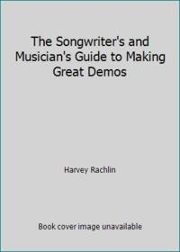 The Songwriter's and Musician's Guide to Making Great Demos