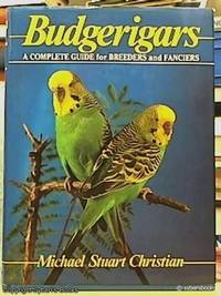 Budgerigars ; A Complete Guide for Breeders and Fanciers