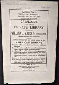 Catalogue of the Private Library of William J. Mackay of Springfield, Mass., Comprising a Large Collection of  Books Relating to the American Indians. .