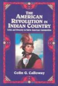 The American Revolution in Indian Country : Crisis and Diversity in Native American Communities