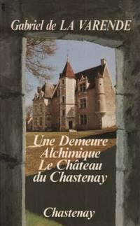 Une demeure alchimique: le chateau du chastenay