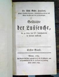 Geschichte Der Lustseuche Die Zu Ende Des XV,  Jahrhunderts in Europa  Ausbrach. 1. Band and Uber Den Westindischen Ursprung De Lustseuche