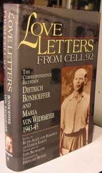 Love Letters From Cell 92:  The Correspondence Between Dietrich Bonhoeffer & Maria von Wedemyer 1943 - 45