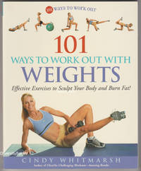 101 WAYS TO WORK OUT WITH WEIGHTS : Effective Exercises to Sculpt Your Body and Burn Fat ! by  Cindy Whitmarsh - Paperback - 3rd Impression - 2006 - from Diversity Books, IOBA (SKU: 009442)