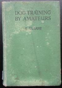 image of Dog Training by Amateurs. A Handbook of Instrufor all Sportsmen.