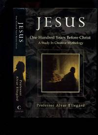 Jesus - One Hundred Years Before Christ, a Study in Creative Mythology