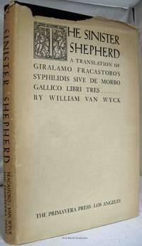 THE SINISTER SHEPHERD, A TRANSLATION OF GIRALAMO FRACASTORO'S SYPHILIDIS  SIVE DE MORBO GALLICO LIBRI TRES