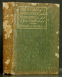The Story of a Cannoneer under Stonewall Jackson by  Edward A Moore - 1st ed.  - 1907 - from Schroeder's Book Haven (SKU: E2241)