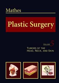 Plastic Surgery, Vol. 5: Tumors of the Head, Neck, and Skin