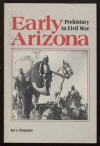 Early Arizona ;  Prehistory to Civil War  Prehistory to Civil War