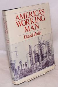 America\'s working man; work, home, and politics among blue-collar property owners