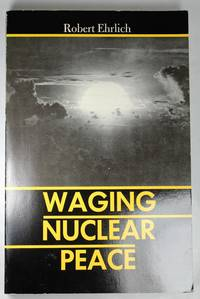 Waging Nuclear Peace