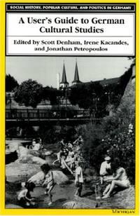 A User's Guide to German Cultural Studies (Social History, Popular Culture & Politics in...