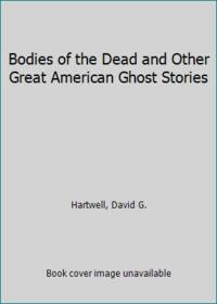 Bodies of the Dead and Other Great American Ghost Stories by  David G Hartwell  - Paperback  - 1995  - from ThriftBooks (SKU: G0812543246I5N00)