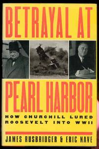Betrayal at Pearl Harbor: How Churchill Lured Roosevelt into War